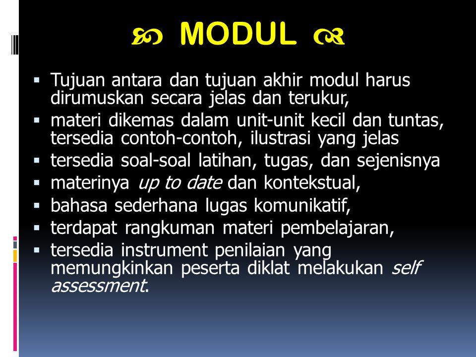  MODUL  Tujuan antara dan tujuan akhir modul harus dirumuskan secara jelas dan terukur,