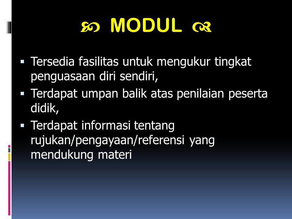  MODUL  Tersedia fasilitas untuk mengukur tingkat penguasaan diri sendiri, Terdapat umpan balik atas penilaian peserta didik,