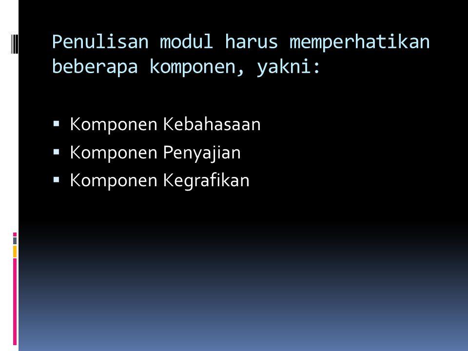 Penulisan modul harus memperhatikan beberapa komponen, yakni: