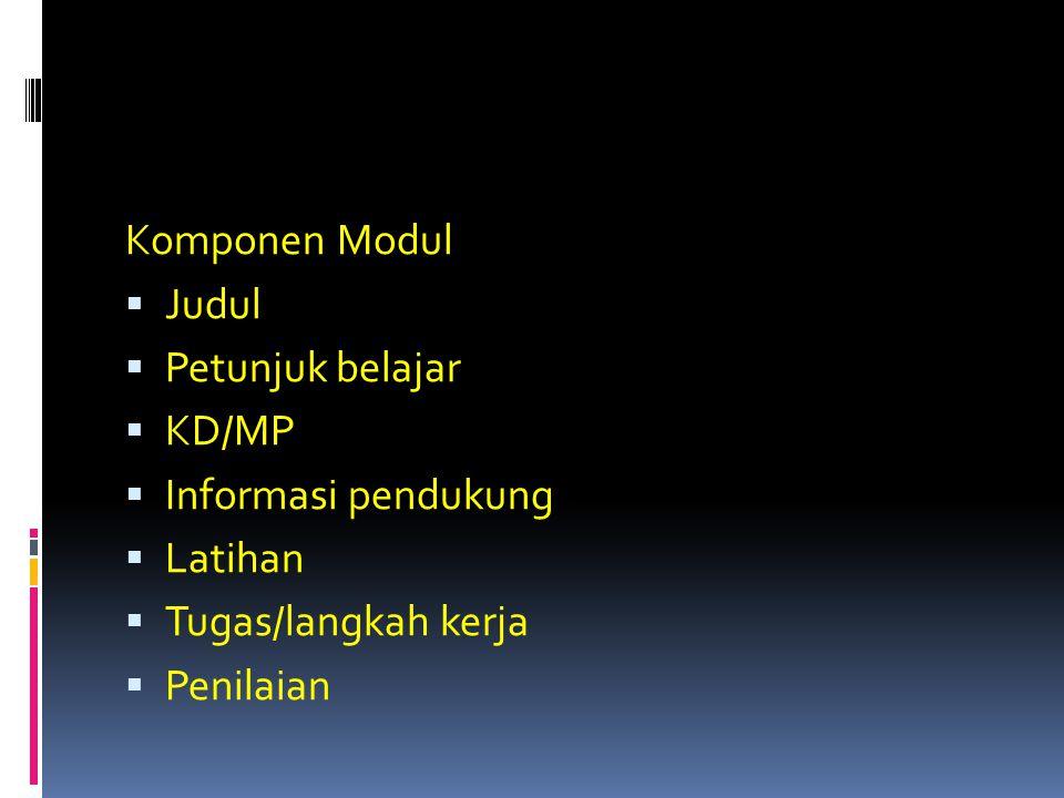 Komponen Modul Judul. Petunjuk belajar. KD/MP. Informasi pendukung. Latihan. Tugas/langkah kerja.
