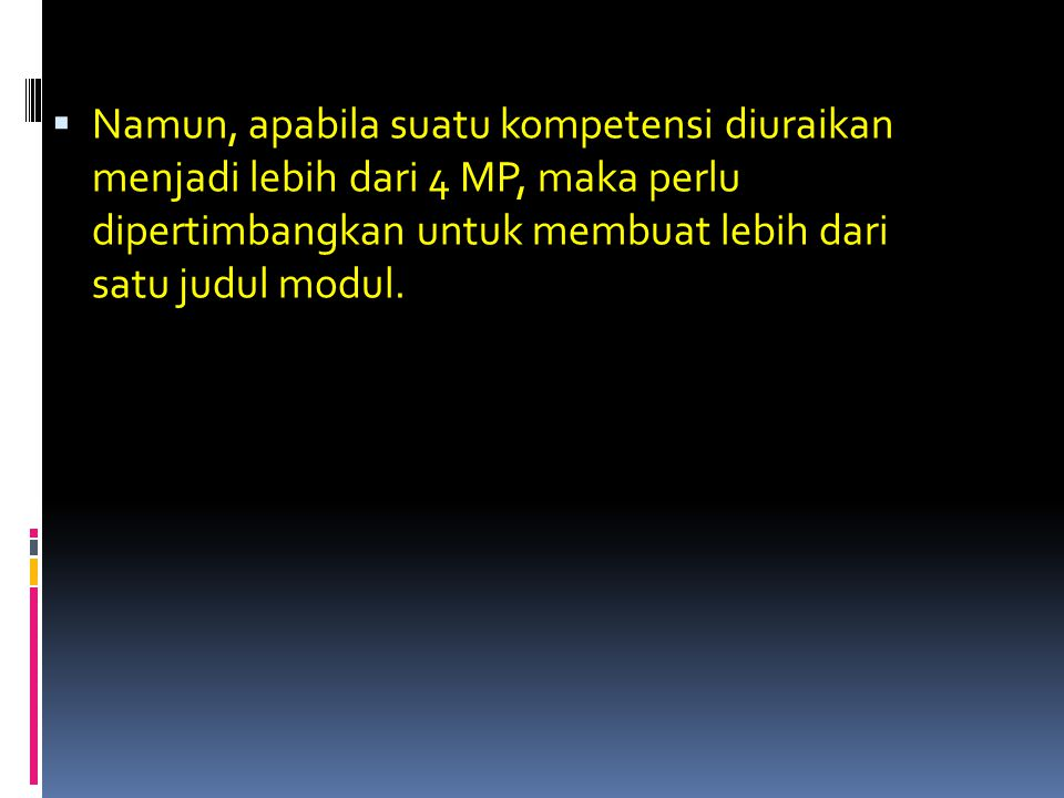 Namun, apabila suatu kompetensi diuraikan menjadi lebih dari 4 MP, maka perlu dipertimbangkan untuk membuat lebih dari satu judul modul.