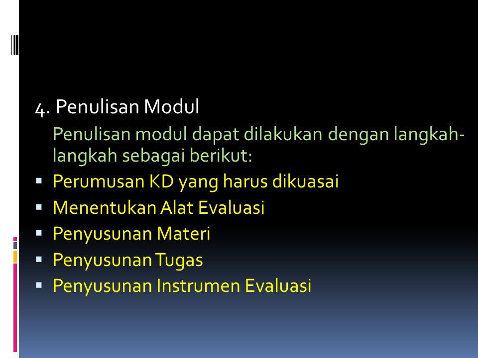 4. Penulisan Modul Penulisan modul dapat dilakukan dengan langkah- langkah sebagai berikut: Perumusan KD yang harus dikuasai.