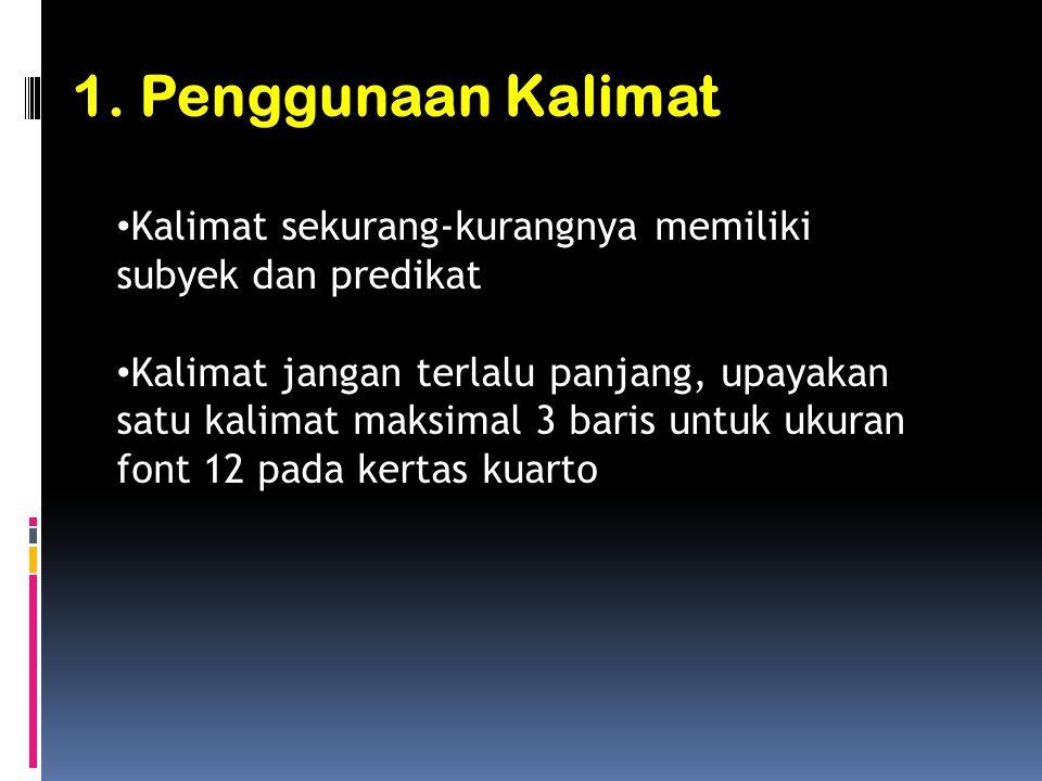 1. Penggunaan Kalimat Kalimat sekurang-kurangnya memiliki subyek dan predikat.