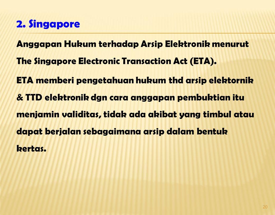 2. Singapore Anggapan Hukum terhadap Arsip Elektronik menurut The Singapore Electronic Transaction Act (ETA).
