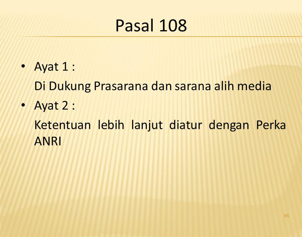 Pasal 108 Ayat 1 : Di Dukung Prasarana dan sarana alih media Ayat 2 :