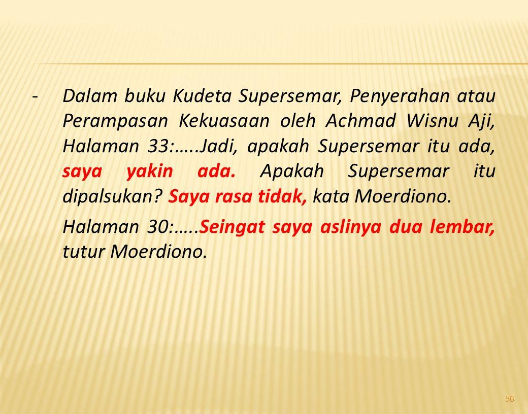 Dalam buku Kudeta Supersemar, Penyerahan atau Perampasan Kekuasaan oleh Achmad Wisnu Aji, Halaman 33:…..Jadi, apakah Supersemar itu ada, saya yakin ada. Apakah Supersemar itu dipalsukan Saya rasa tidak, kata Moerdiono.
