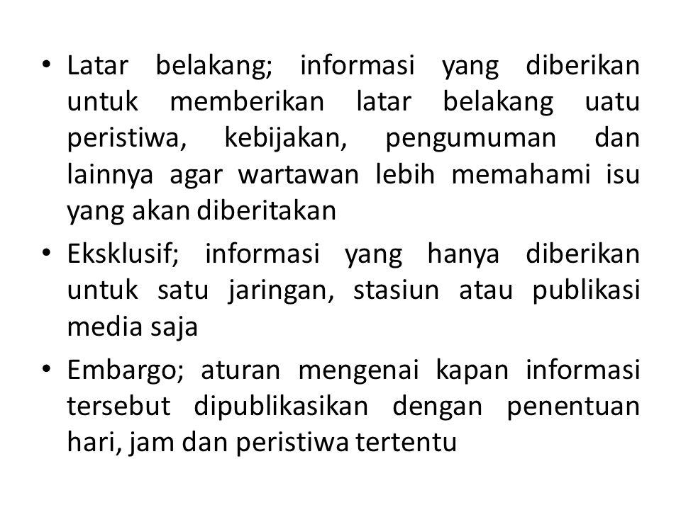 Latar belakang; informasi yang diberikan untuk memberikan latar belakang uatu peristiwa, kebijakan, pengumuman dan lainnya agar wartawan lebih memahami isu yang akan diberitakan