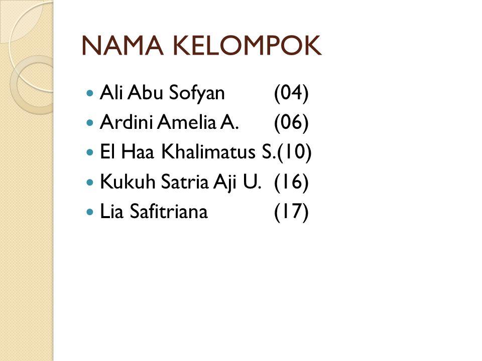 NAMA KELOMPOK Ali Abu Sofyan (04) Ardini Amelia A. (06)
