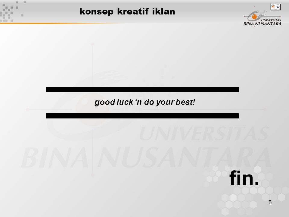 konsep kreatif iklan good luck 'n do your best! fin.