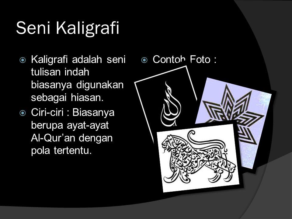 Seni Kaligrafi Kaligrafi adalah seni tulisan indah biasanya digunakan sebagai hiasan.