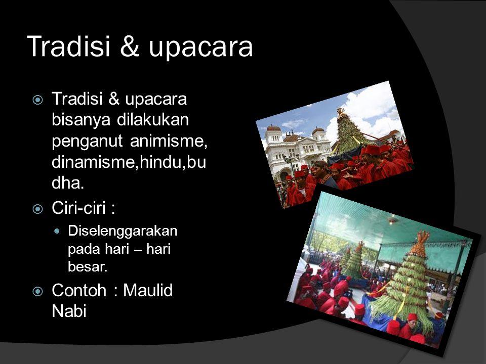 Tradisi & upacara Tradisi & upacara bisanya dilakukan penganut animisme, dinamisme,hindu,budha. Ciri-ciri :