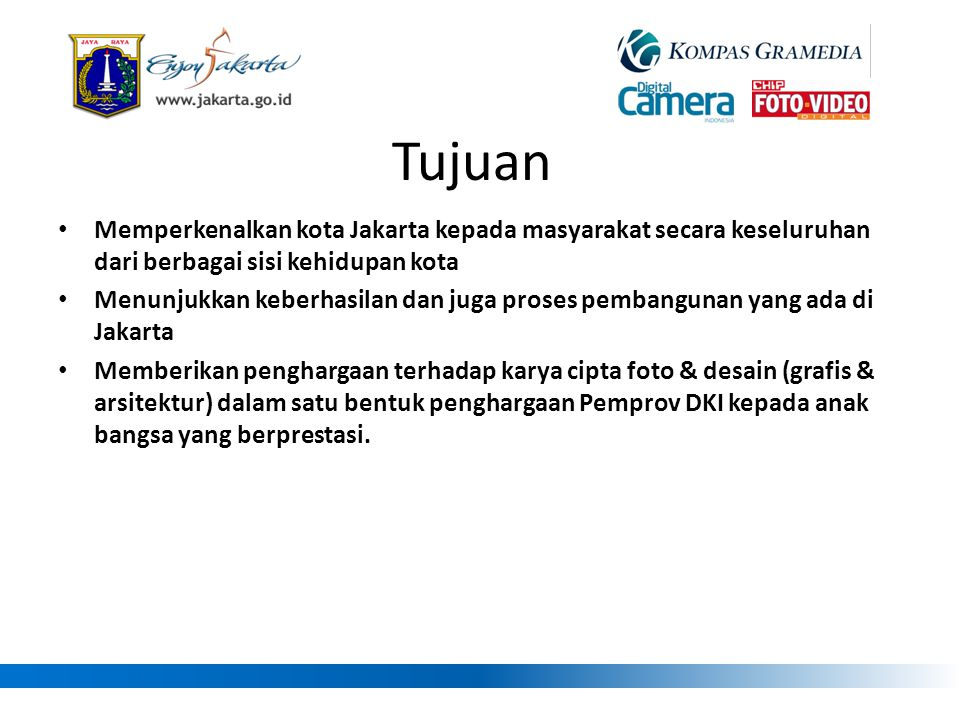 Tujuan Memperkenalkan kota Jakarta kepada masyarakat secara keseluruhan dari berbagai sisi kehidupan kota.
