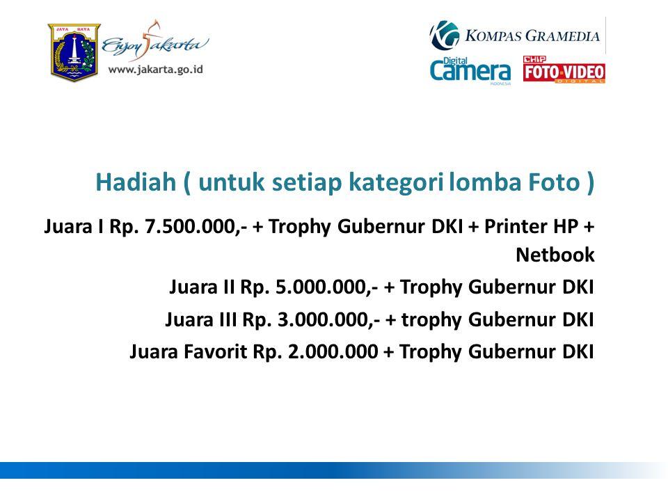 Juara I Rp. 7.500.000,- + Trophy Gubernur DKI + Printer HP + Netbook