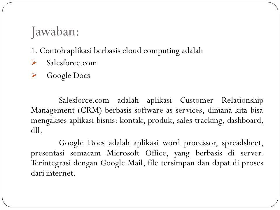 Jawaban: 1. Contoh aplikasi berbasis cloud computing adalah