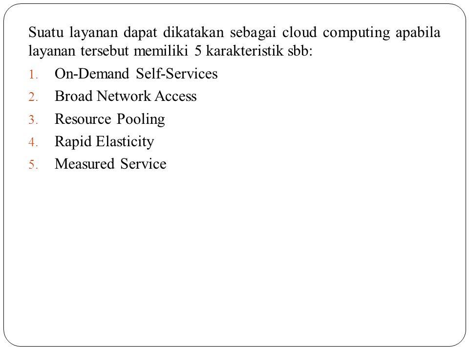Suatu layanan dapat dikatakan sebagai cloud computing apabila layanan tersebut memiliki 5 karakteristik sbb: