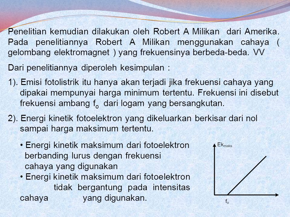 Penelitian kemudian dilakukan oleh Robert A Milikan dari Amerika