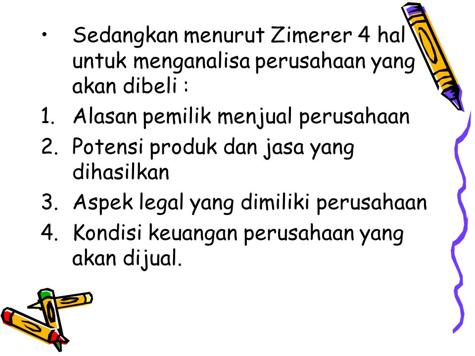 Sedangkan menurut Zimerer 4 hal untuk menganalisa perusahaan yang akan dibeli :