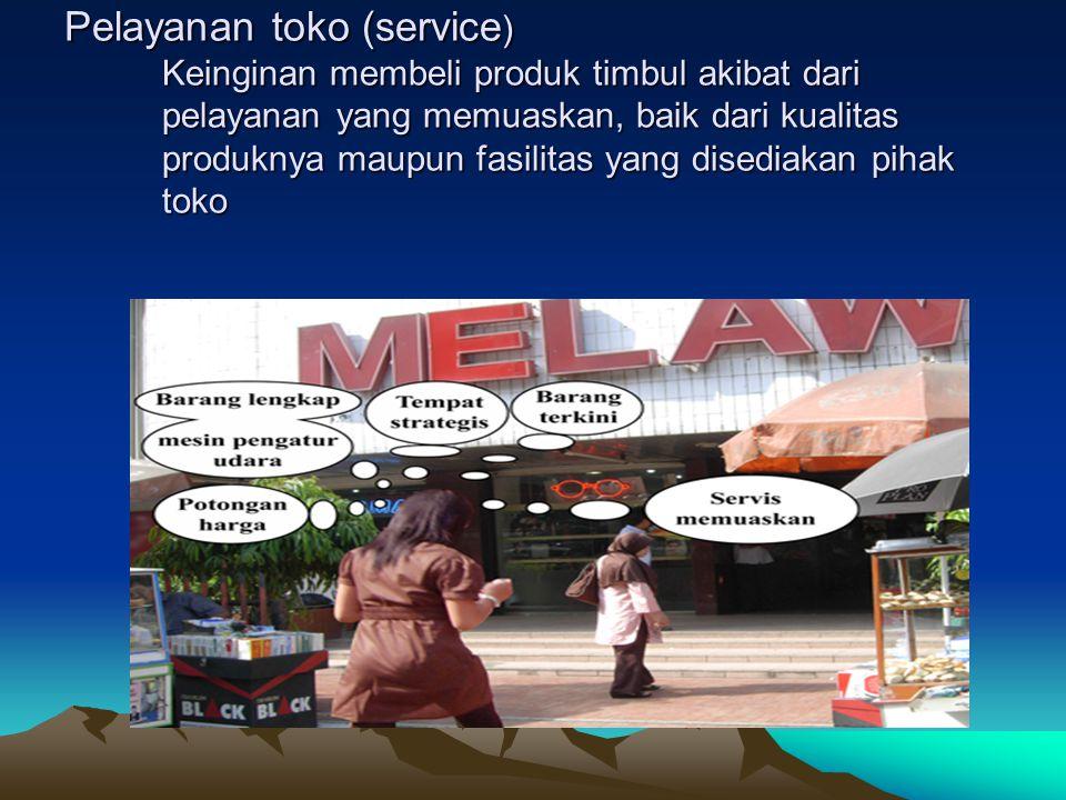 Pelayanan toko (service) Keinginan membeli produk timbul akibat dari pelayanan yang memuaskan, baik dari kualitas produknya maupun fasilitas yang disediakan pihak toko