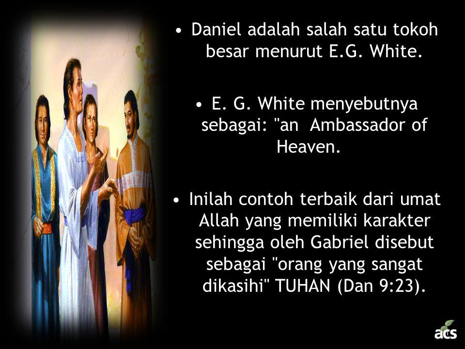 Daniel adalah salah satu tokoh besar menurut E.G. White.