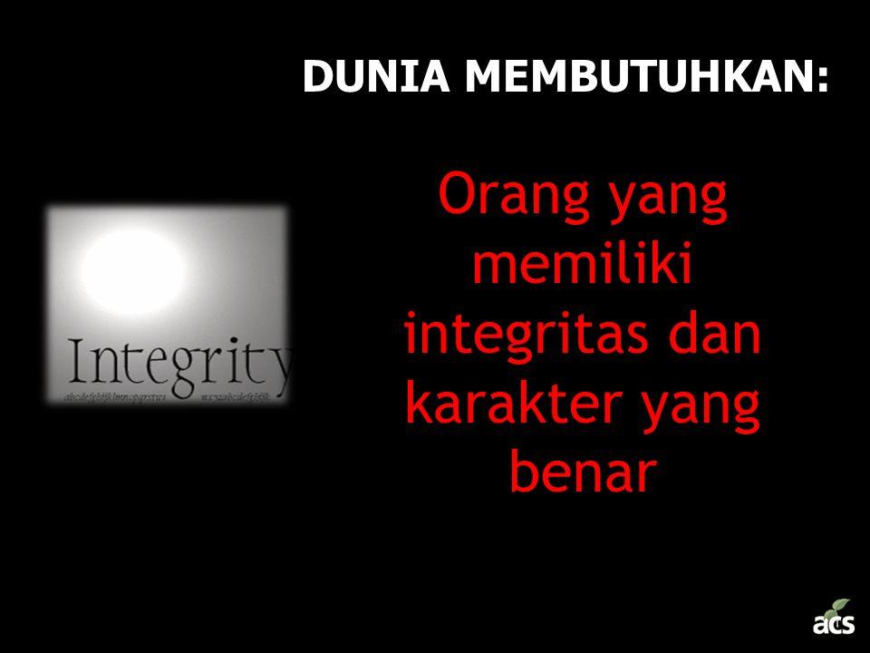 Orang yang memiliki integritas dan karakter yang benar