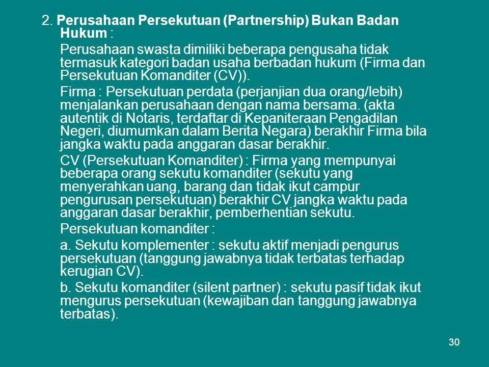 2. Perusahaan Persekutuan (Partnership) Bukan Badan Hukum :