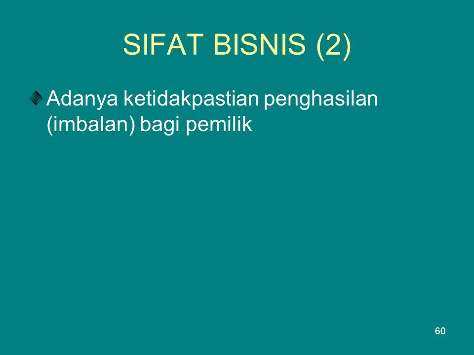 SIFAT BISNIS (2) Adanya ketidakpastian penghasilan (imbalan) bagi pemilik