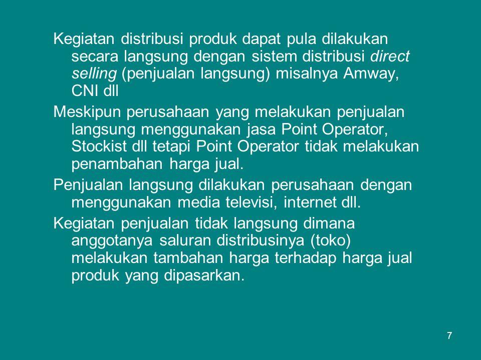 Kegiatan distribusi produk dapat pula dilakukan secara langsung dengan sistem distribusi direct selling (penjualan langsung) misalnya Amway, CNI dll