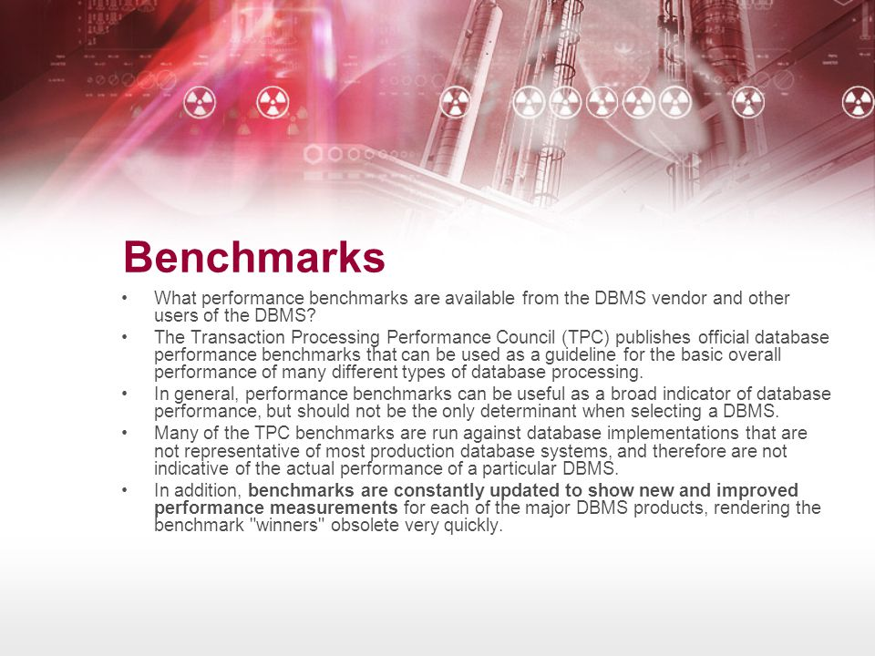 Benchmarks What performance benchmarks are available from the DBMS vendor and other users of the DBMS