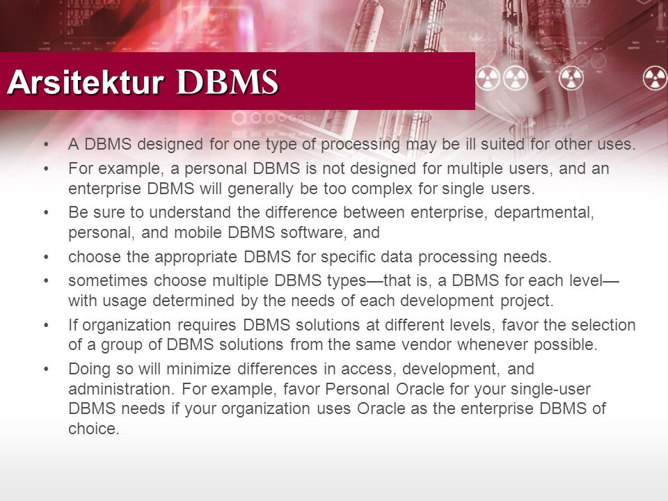 Arsitektur DBMS A DBMS designed for one type of processing may be ill suited for other uses.