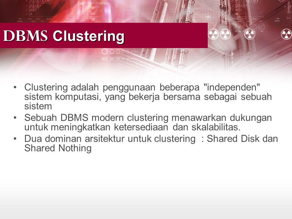DBMS Clustering Clustering adalah penggunaan beberapa independen sistem komputasi, yang bekerja bersama sebagai sebuah sistem.