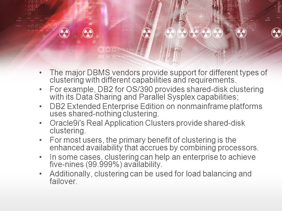 The major DBMS vendors provide support for different types of clustering with different capabilities and requirements.