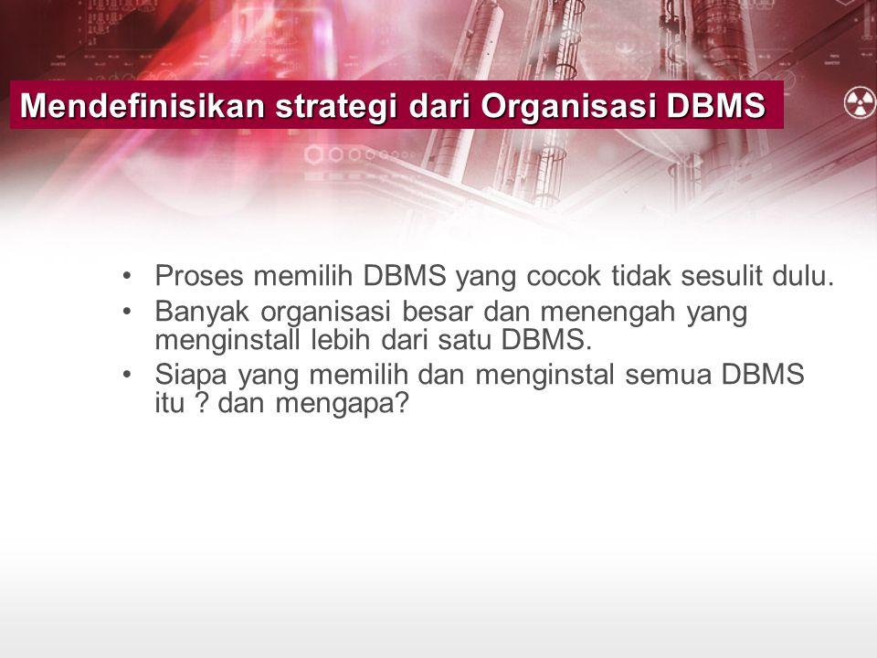 Mendefinisikan strategi dari Organisasi DBMS