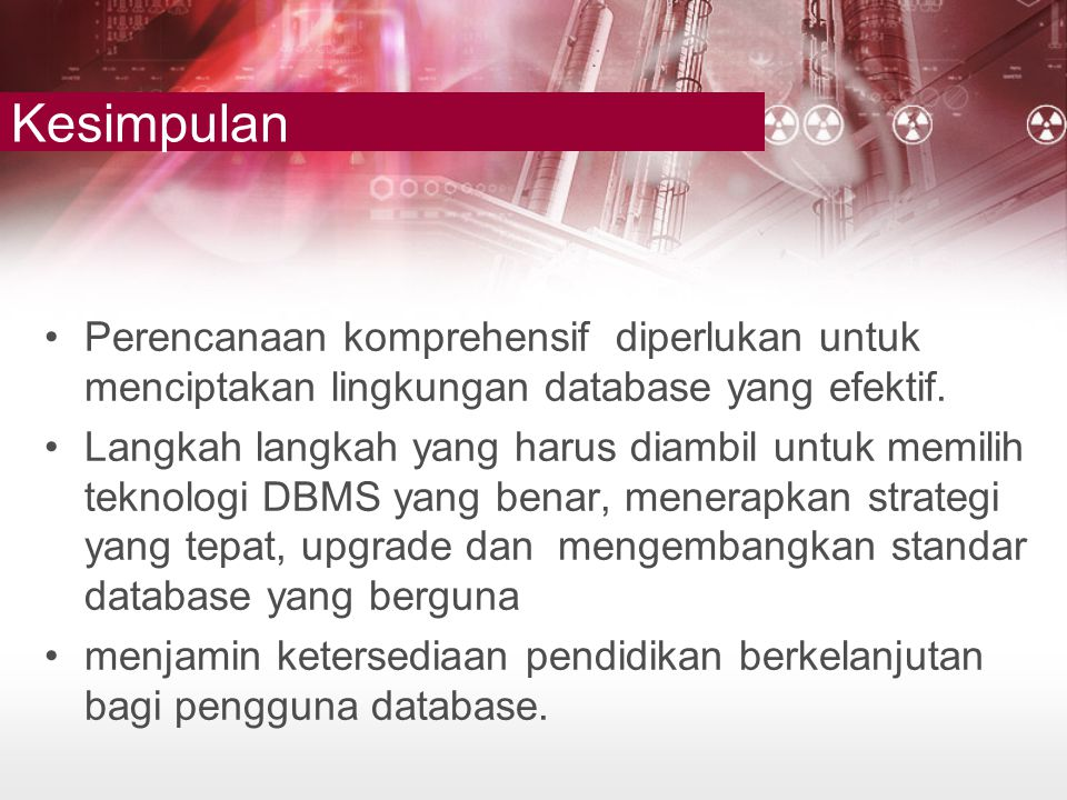 Kesimpulan Perencanaan komprehensif diperlukan untuk menciptakan lingkungan database yang efektif.