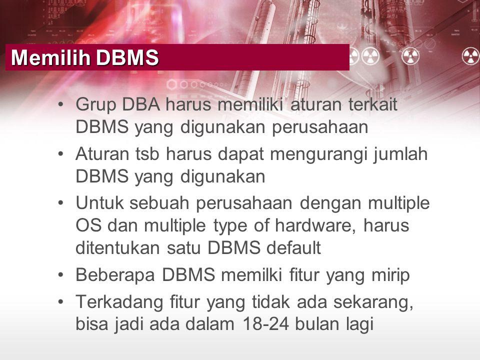 Memilih DBMS Grup DBA harus memiliki aturan terkait DBMS yang digunakan perusahaan. Aturan tsb harus dapat mengurangi jumlah DBMS yang digunakan.
