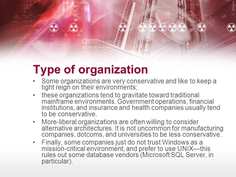 Type of organization Some organizations are very conservative and like to keep a tight reign on their environments;