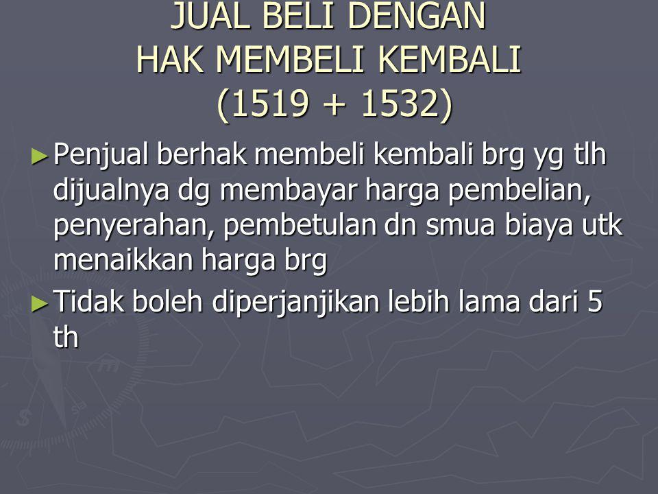 JUAL BELI DENGAN HAK MEMBELI KEMBALI (1519 + 1532)