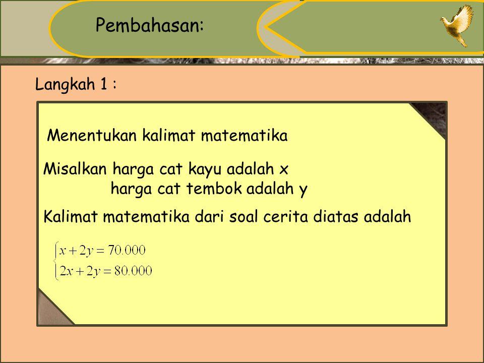 Pembahasan: Langkah 1 : Menentukan kalimat matematika
