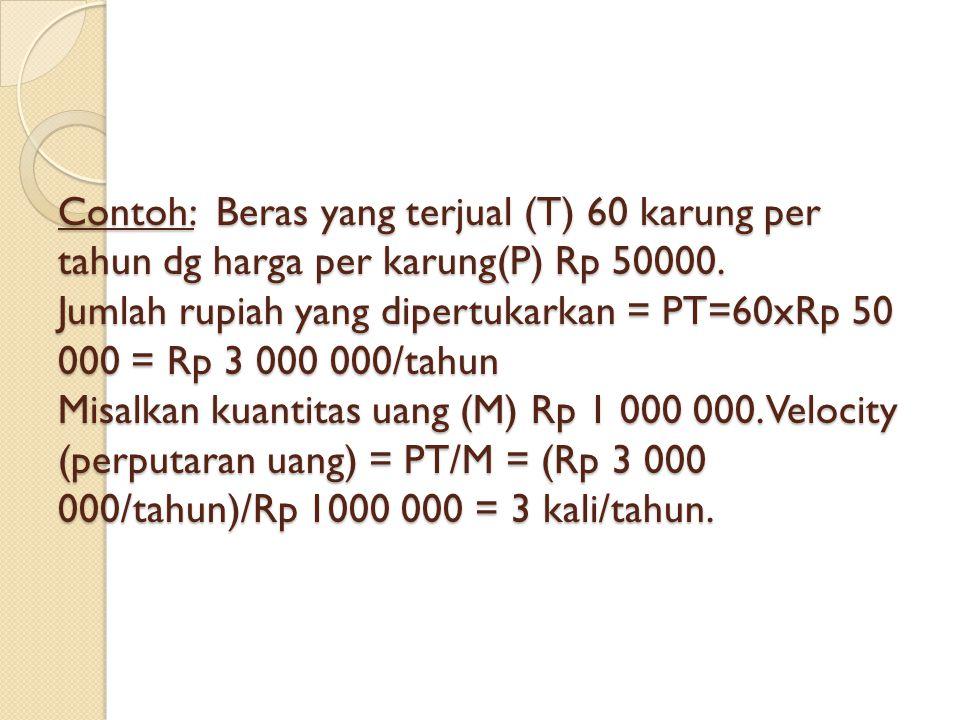 Contoh: Beras yang terjual (T) 60 karung per tahun dg harga per karung(P) Rp 50000.