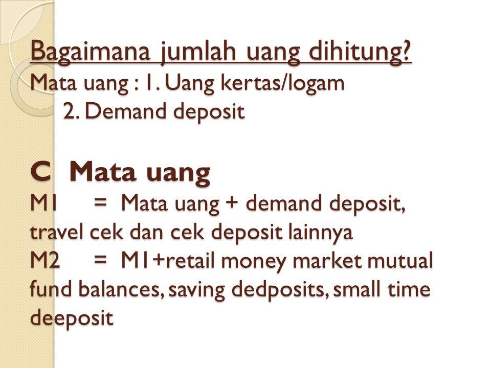 Bagaimana jumlah uang dihitung. Mata uang : 1. Uang kertas/logam 2