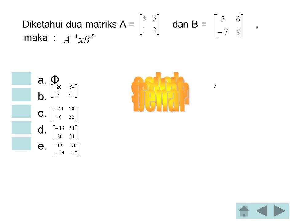 Diketahui dua matriks A = dan B = , maka :