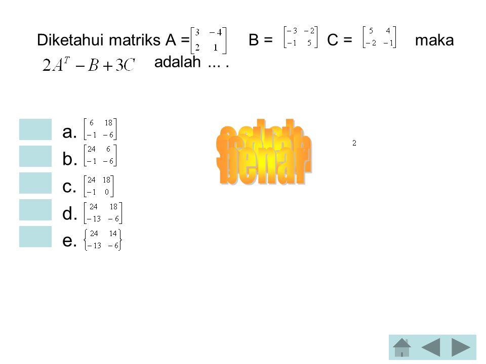 Diketahui matriks A = B = C = maka adalah ... .