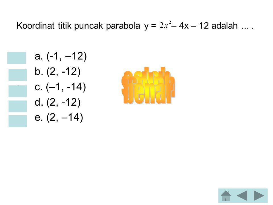 Koordinat titik puncak parabola y = – 4x – 12 adalah ... .