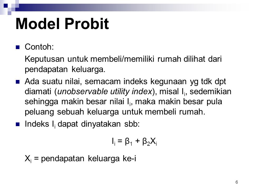 Model Probit Contoh: Keputusan untuk membeli/memiliki rumah dilihat dari pendapatan keluarga.