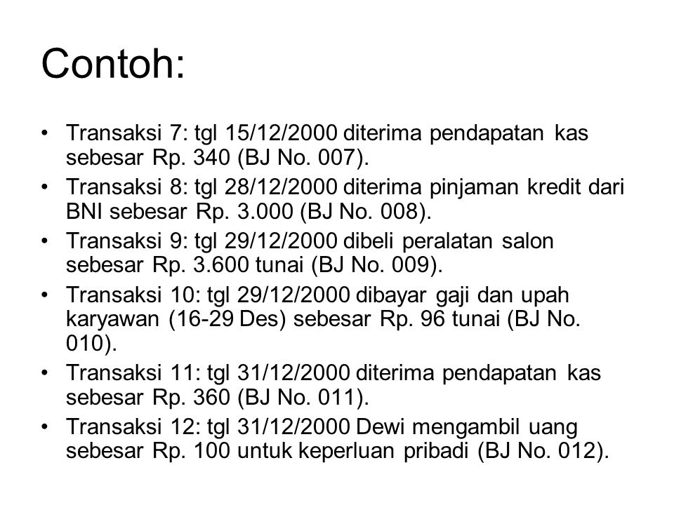 Contoh: Transaksi 7: tgl 15/12/2000 diterima pendapatan kas sebesar Rp. 340 (BJ No. 007).