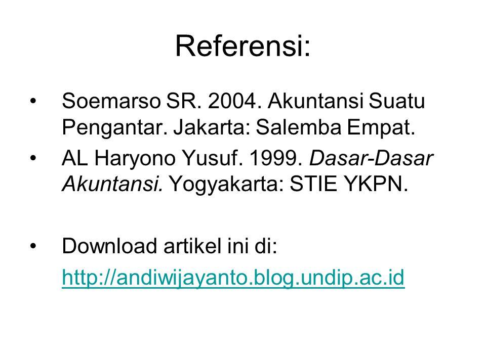 Referensi: Soemarso SR. 2004. Akuntansi Suatu Pengantar. Jakarta: Salemba Empat.
