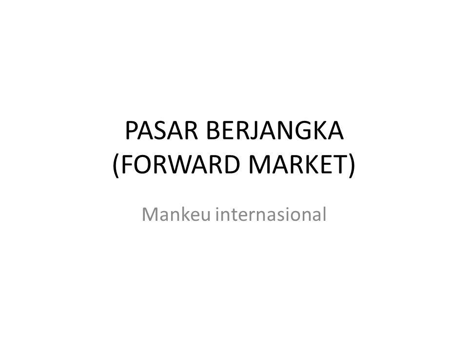 PASAR BERJANGKA (FORWARD MARKET)
