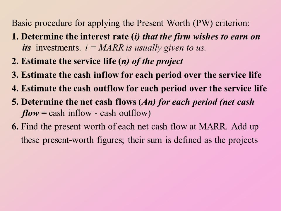 Basic procedure for applying the Present Worth (PW) criterion: 1