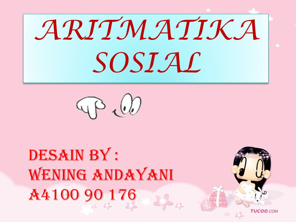ARITMATIKA SOSIAL DESAIN BY : WENING ANDAYANI A4100 90 176