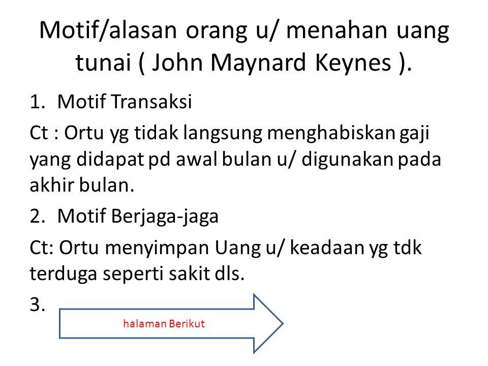 Motif/alasan orang u/ menahan uang tunai ( John Maynard Keynes ).