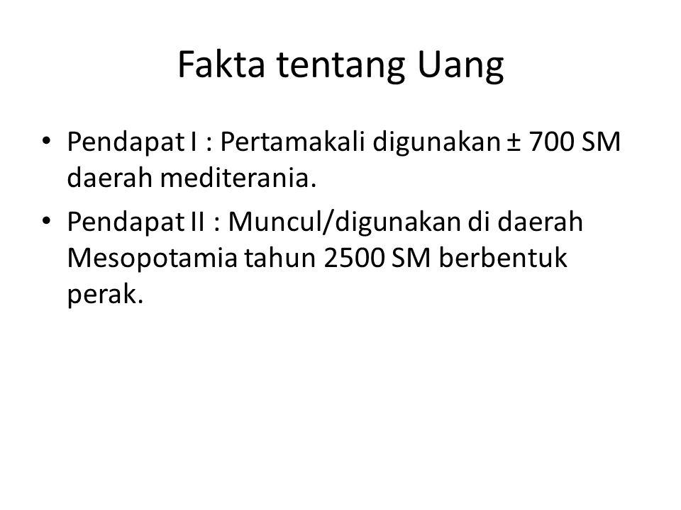 Fakta tentang Uang Pendapat I : Pertamakali digunakan ± 700 SM daerah mediterania.